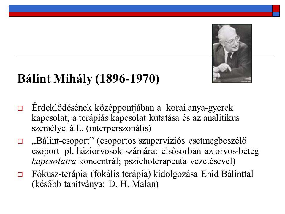 Bálint Mihály (1896-1970)  Érdeklődésének középpontjában a korai anya-gyerek kapcsolat, a terápiás kapcsolat kutatása és az analitikus személye állt.