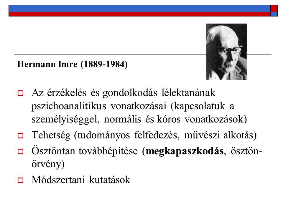 Hermann Imre (1889-1984)  Az érzékelés és gondolkodás lélektanának pszichoanalitikus vonatkozásai (kapcsolatuk a személyiséggel, normális és kóros vonatkozások)  Tehetség (tudományos felfedezés, művészi alkotás)  Ösztöntan továbbépítése (megkapaszkodás, ösztön- örvény)  Módszertani kutatások