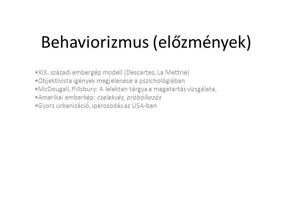 Behaviorizmus (előzmények) XIX. századi embergép modell (Descartes, La Mettrie) Objektivista igények megjelenése a pszichológiában McDougall, Pillsbur