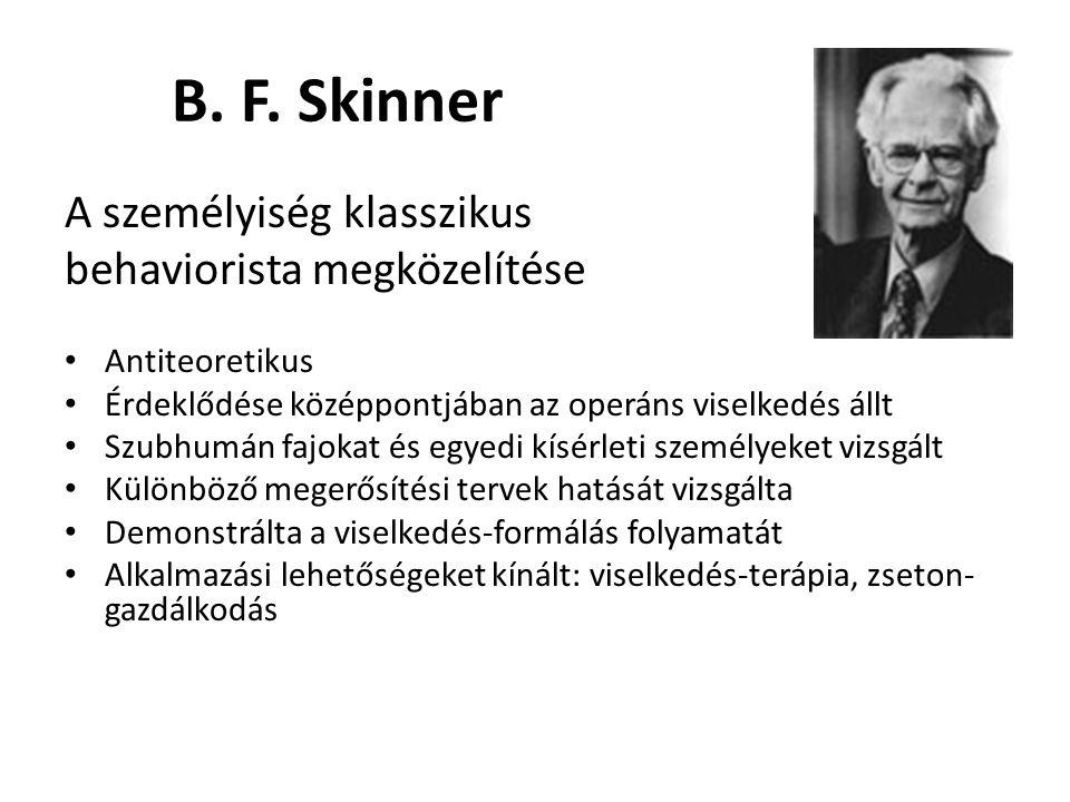 B. F. Skinner A személyiség klasszikus behaviorista megközelítése Antiteoretikus Érdeklődése középpontjában az operáns viselkedés állt Szubhumán fajok