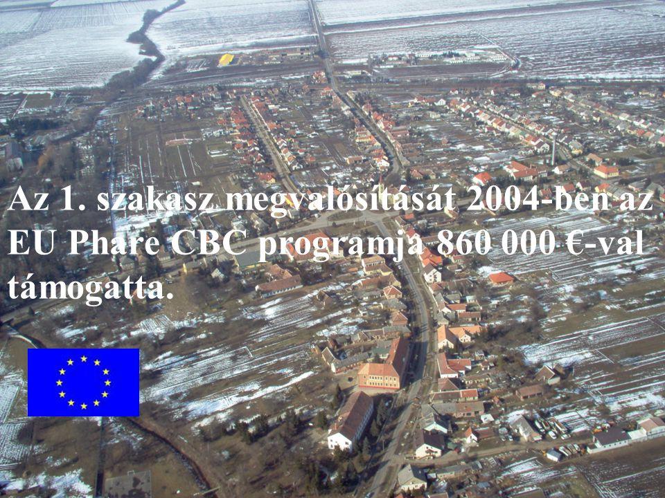 Az 1. szakasz megvalósítását 2004-ben az EU Phare CBC programja 860 000 €-val támogatta.