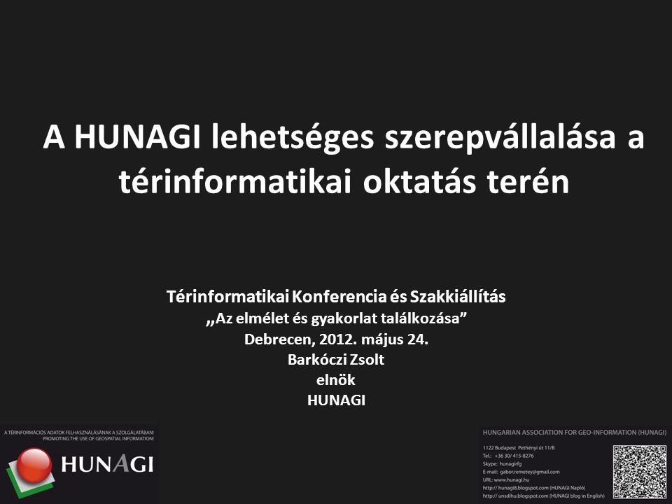 """A HUNAGI lehetséges szerepvállalása a térinformatikai oktatás terén Térinformatikai Konferencia és Szakkiállítás """" Az elmélet és gyakorlat találkozása Debrecen, 2012."""