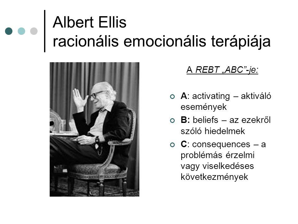 """Albert Ellis racionális emocionális terápiája A REBT """"ABC -je: A: activating – aktiváló események B: beliefs – az ezekről szóló hiedelmek C: consequences – a problémás érzelmi vagy viselkedéses következmények"""