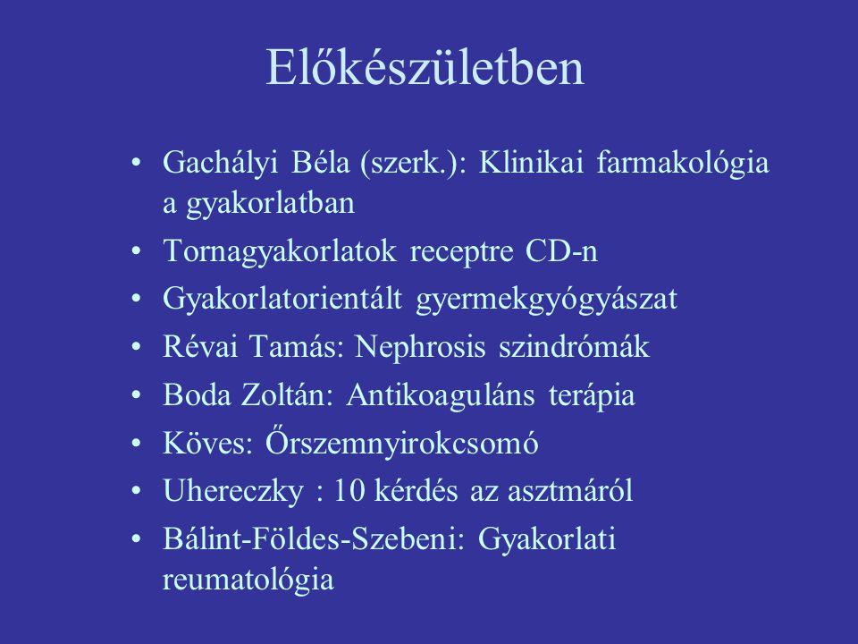 Előkészületben Gachályi Béla (szerk.): Klinikai farmakológia a gyakorlatban Tornagyakorlatok receptre CD-n Gyakorlatorientált gyermekgyógyászat Révai