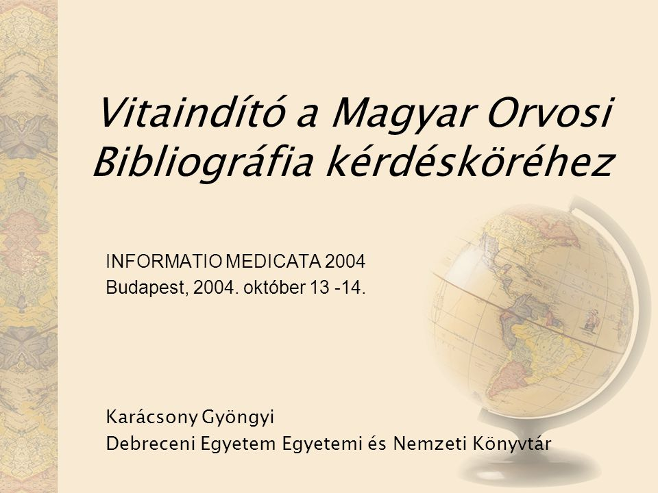 Vitaindító a Magyar Orvosi Bibliográfia kérdésköréhez INFORMATIO MEDICATA 2004 Budapest, 2004.