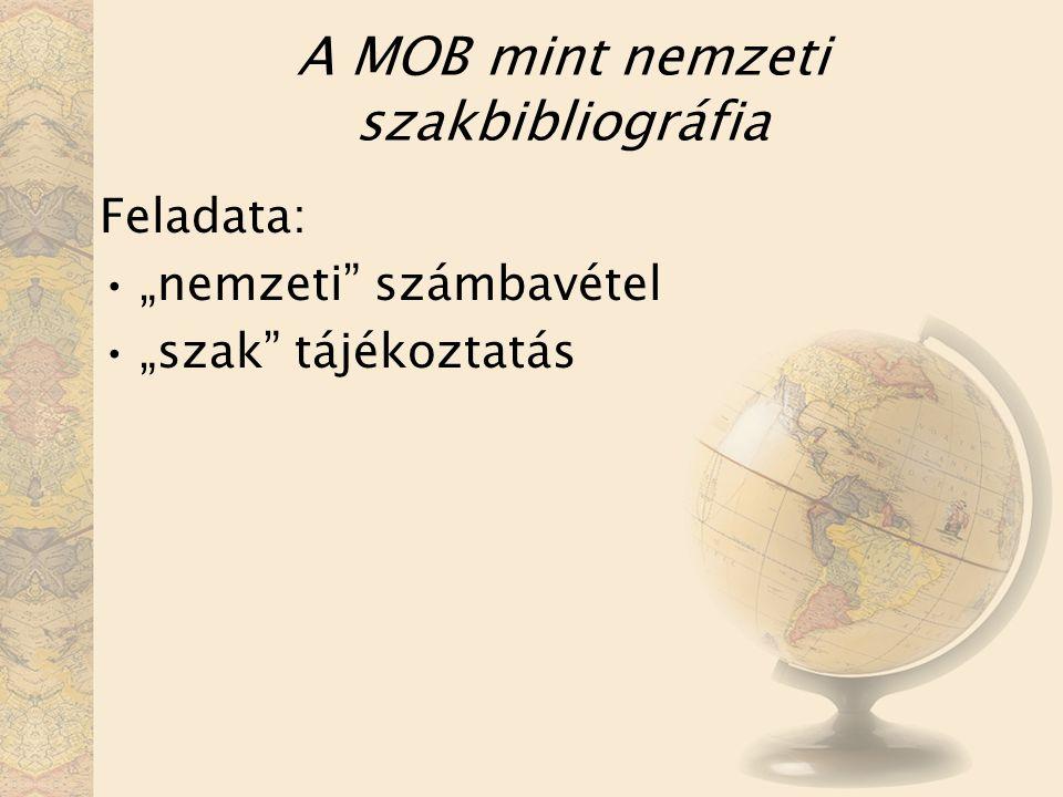 """A MOB mint nemzeti szakbibliográfia Feladata: """"nemzeti számbavétel """"szak tájékoztatás"""