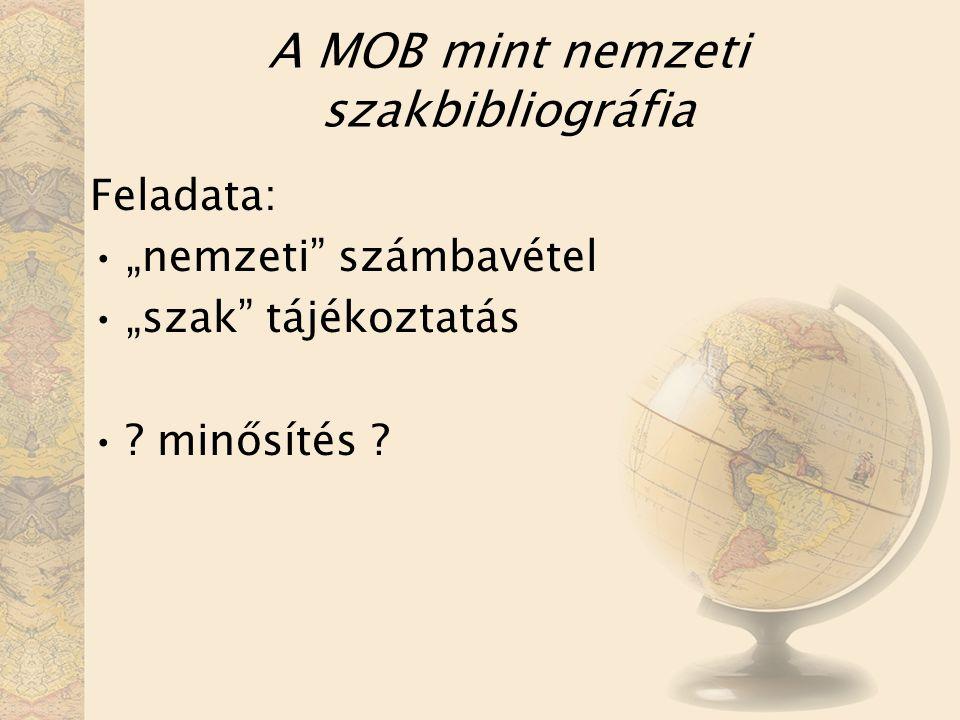 """A MOB mint nemzeti szakbibliográfia Feladata: """"nemzeti számbavétel """"szak tájékoztatás ."""