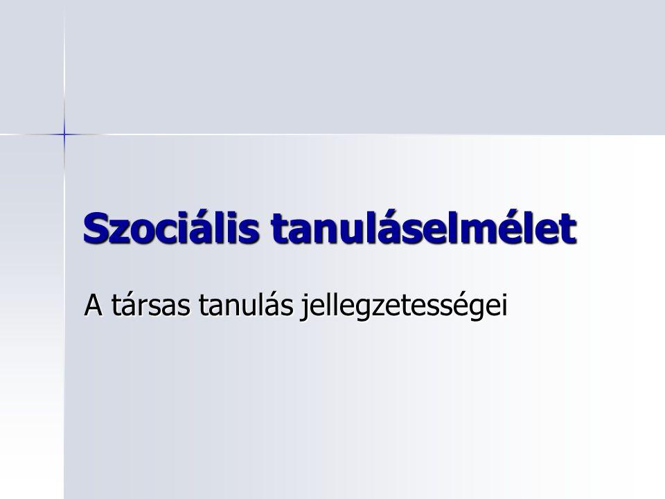 Szociális tanuláselmélet A társas tanulás jellegzetességei