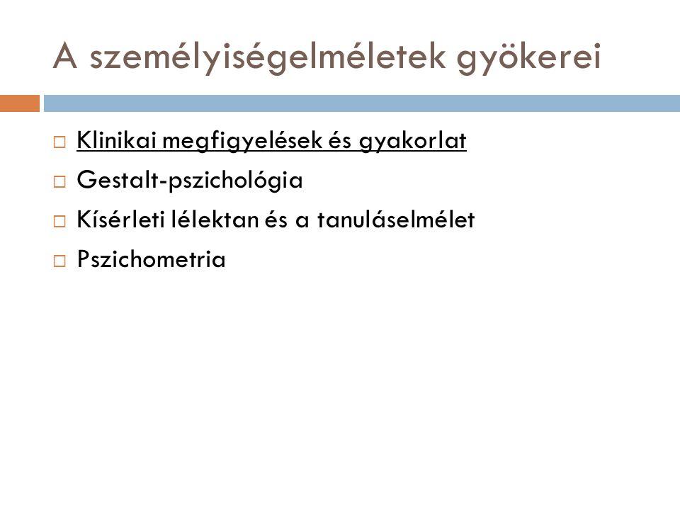 A személyiségelméletek gyökerei  Klinikai megfigyelések és gyakorlat  Gestalt-pszichológia  Kísérleti lélektan és a tanuláselmélet  Pszichometria