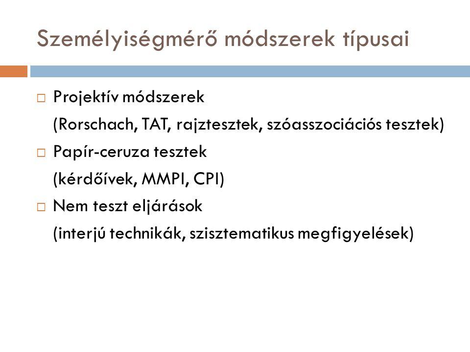 Személyiségmérő módszerek típusai  Projektív módszerek (Rorschach, TAT, rajztesztek, szóasszociációs tesztek)  Papír-ceruza tesztek (kérdőívek, MMPI