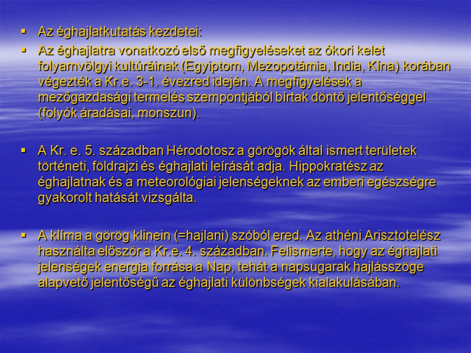  Az éghajlatkutatás kezdetei:  Az éghajlatra vonatkozó első megfigyeléseket az ókori kelet folyamvölgyi kultúráinak (Egyiptom, Mezopotámia, India, K