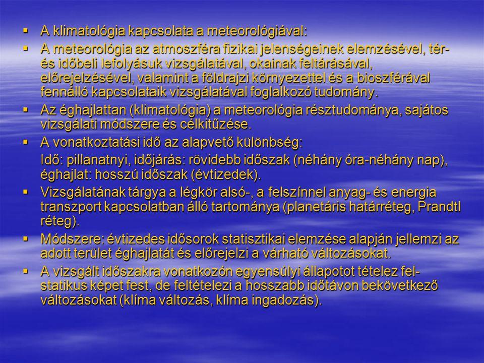  A klimatológia kapcsolata a meteorológiával:  A meteorológia az atmoszféra fizikai jelenségeinek elemzésével, tér- és időbeli lefolyásuk vizsgálatá