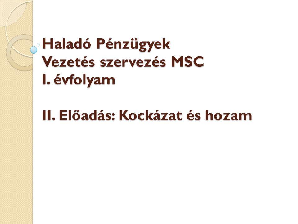 Haladó Pénzügyek Vezetés szervezés MSC I. évfolyam II. Előadás: Kockázat és hozam