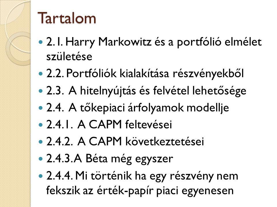 Tartalom 2. I. Harry Markowitz és a portfólió elmélet születése 2.2. Portfóliók kialakítása részvényekből 2.3. A hitelnyújtás és felvétel lehetősége 2