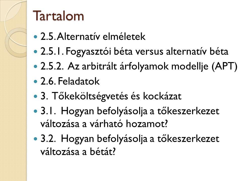 Tartalom 2.5. Alternatív elméletek 2.5.1. Fogyasztói béta versus alternatív béta 2.5.2. Az arbitrált árfolyamok modellje (APT) 2.6. Feladatok 3. Tőkek