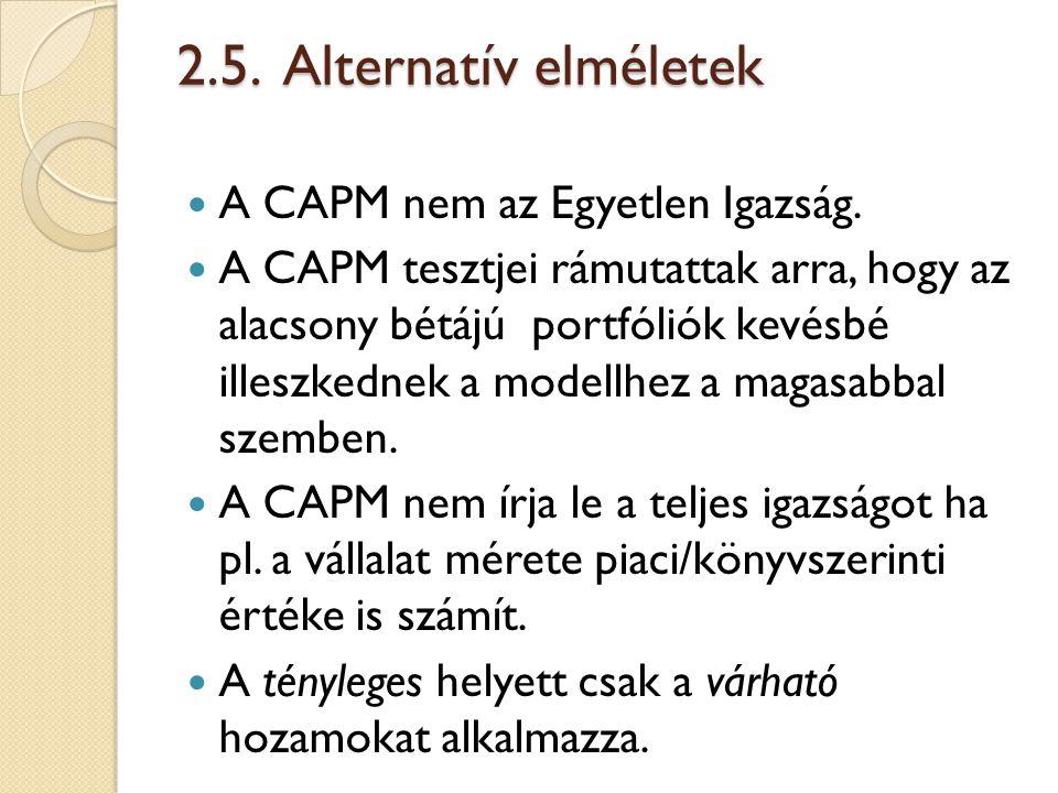 2.5. Alternatív elméletek A CAPM nem az Egyetlen Igazság. A CAPM tesztjei rámutattak arra, hogy az alacsony bétájú portfóliók kevésbé illeszkednek a m