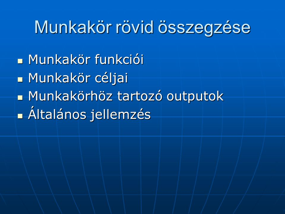 Munkakör rövid összegzése Munkakör funkciói Munkakör funkciói Munkakör céljai Munkakör céljai Munkakörhöz tartozó outputok Munkakörhöz tartozó outputo