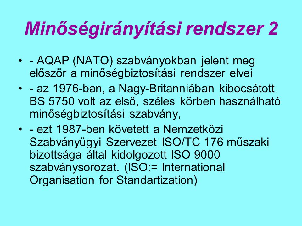 Minőségirányítási rendszer 2 - AQAP (NATO) szabványokban jelent meg először a minőségbiztosítási rendszer elvei - az 1976-ban, a Nagy-Britanniában kib