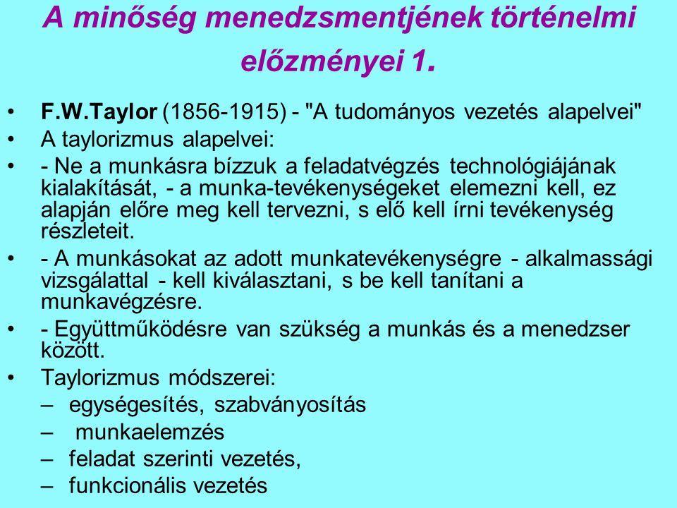 A minőség menedzsmentjének történelmi előzményei 1. F.W.Taylor (1856-1915) -