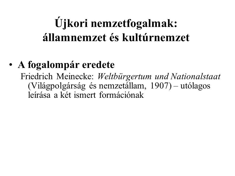 Újkori nemzetfogalmak: államnemzet és kultúrnemzet A fogalompár eredete Friedrich Meinecke: Weltbürgertum und Nationalstaat (Világpolgárság és nemzetállam, 1907) – utólagos leírása a két ismert formációnak