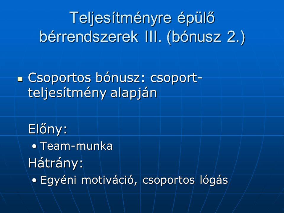Teljesítményre épülő bérrendszerek III. (bónusz 2.) Csoportos bónusz: csoport- teljesítmény alapján Csoportos bónusz: csoport- teljesítmény alapjánElő