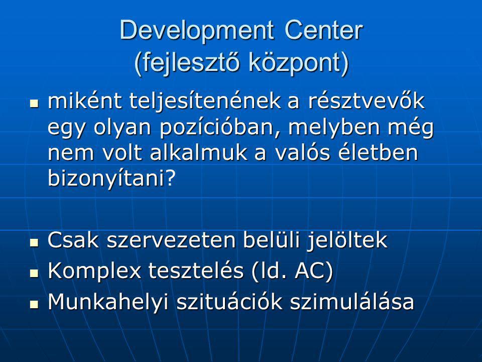 Development Center (fejlesztő központ) miként teljesítenének a résztvevők egy olyan pozícióban, melyben még nem volt alkalmuk a valós életben bizonyítani miként teljesítenének a résztvevők egy olyan pozícióban, melyben még nem volt alkalmuk a valós életben bizonyítani.