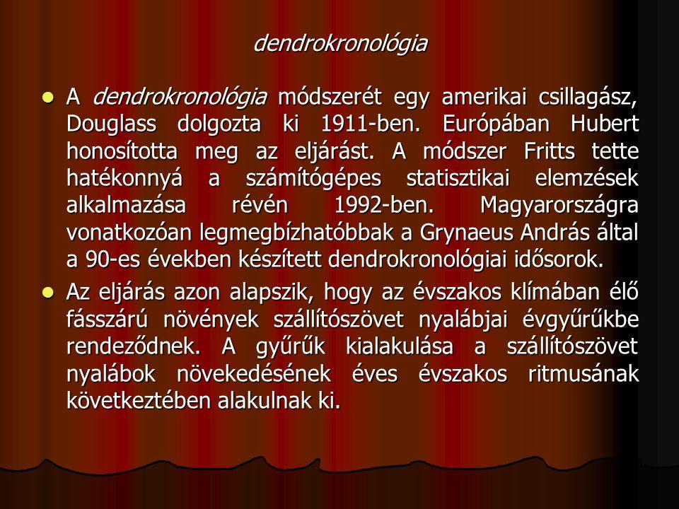 dendrokronológia A dendrokronológia módszerét egy amerikai csillagász, Douglass dolgozta ki 1911-ben.