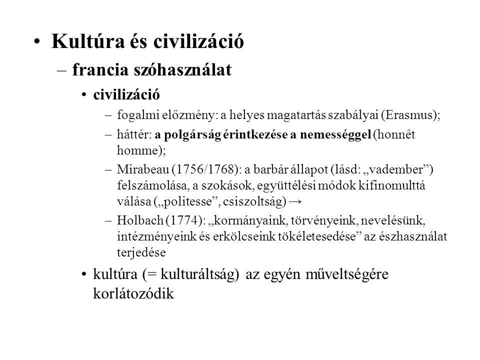 Kultúra és civilizáció –francia szóhasználat civilizáció –fogalmi előzmény: a helyes magatartás szabályai (Erasmus); –háttér: a polgárság érintkezése