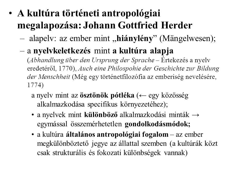"""A kultúra történeti antropológiai megalapozása: Johann Gottfried Herder – alapelv: az ember mint """"hiánylény"""" (Mängelwesen); –a nyelvkeletkezés mint a"""