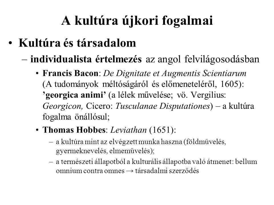 A kultúra újkori fogalmai Kultúra és társadalom –individualista értelmezés az angol felvilágosodásban Francis Bacon: De Dignitate et Augmentis Scienti