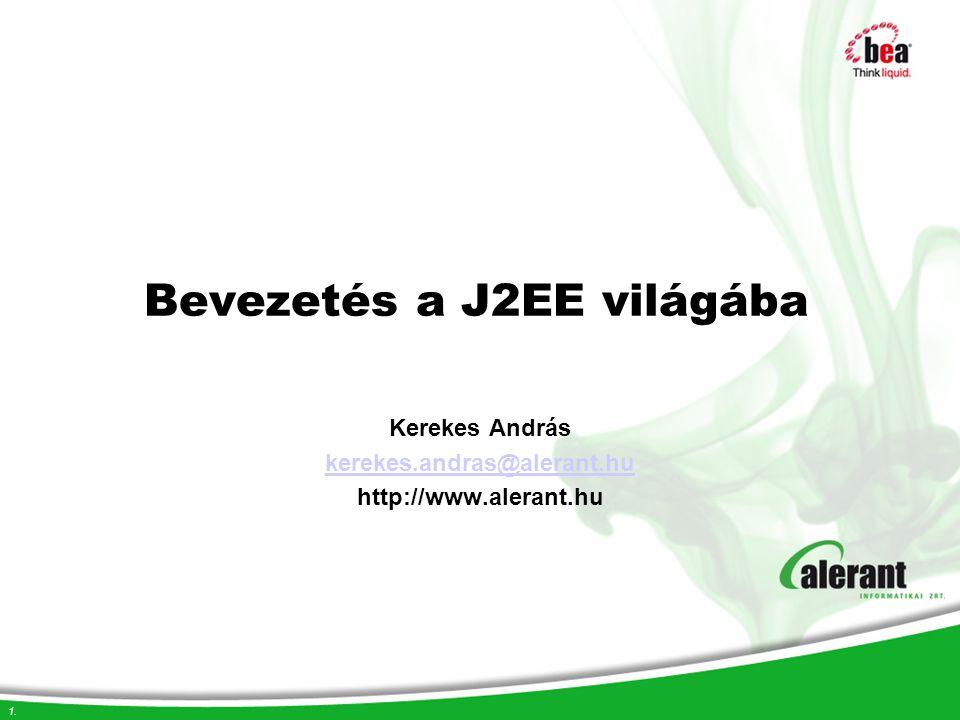 1. Bevezetés a J2EE világába Kerekes András kerekes.andras@alerant.hu http://www.alerant.hu