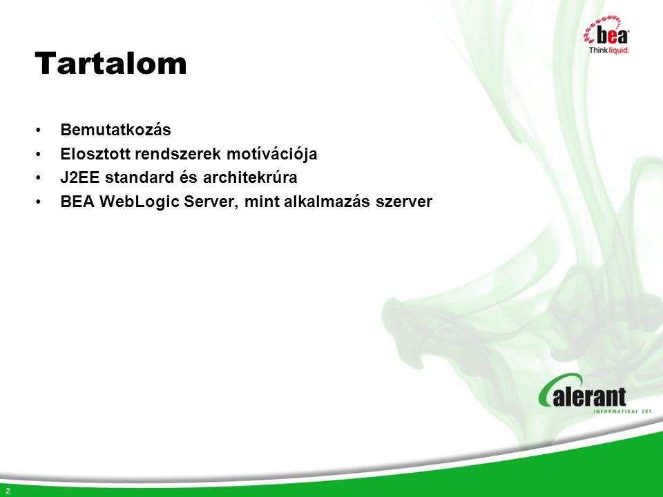2. Tartalom Bemutatkozás Elosztott rendszerek motívációja J2EE standard és architekrúra BEA WebLogic Server, mint alkalmazás szerver