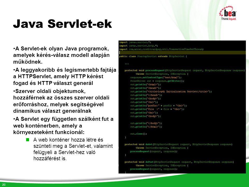 20. Java Servlet-ek A Servlet-ek olyan Java programok, amelyek kérés-válasz modell alapján működnek. A leggyakoribb és legismertebb fajtája a HTTPServ