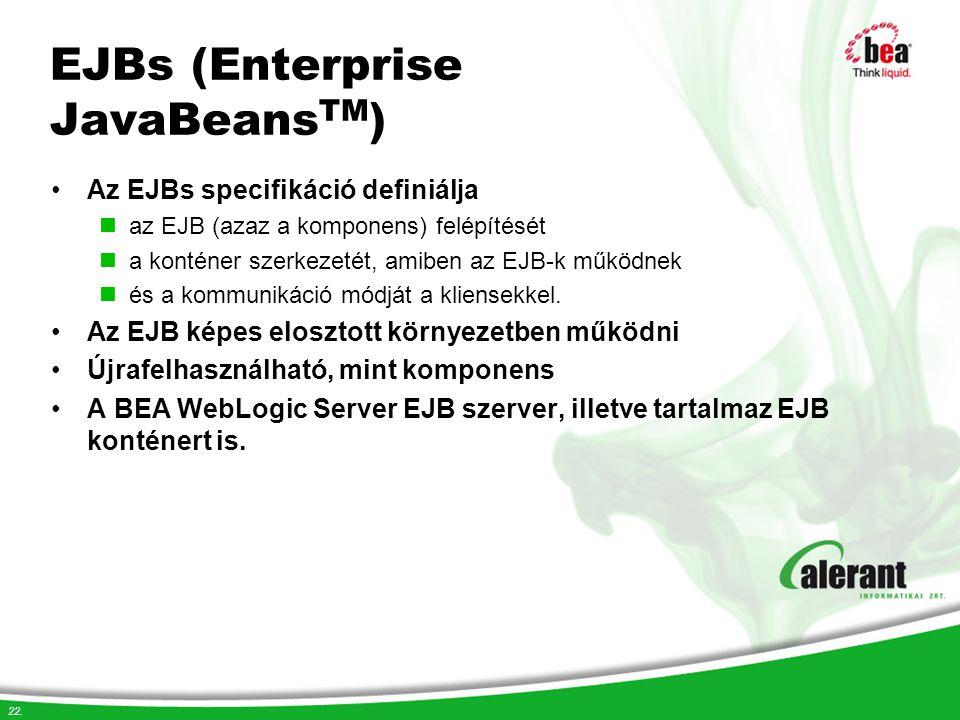 22. EJBs (Enterprise JavaBeans TM ) Az EJBs specifikáció definiálja az EJB (azaz a komponens) felépítését a konténer szerkezetét, amiben az EJB-k műkö