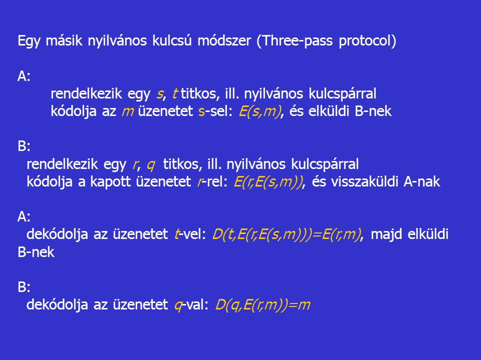 Egy másik nyilvános kulcsú módszer (Three-pass protocol) A: rendelkezik egy s, t titkos, ill.