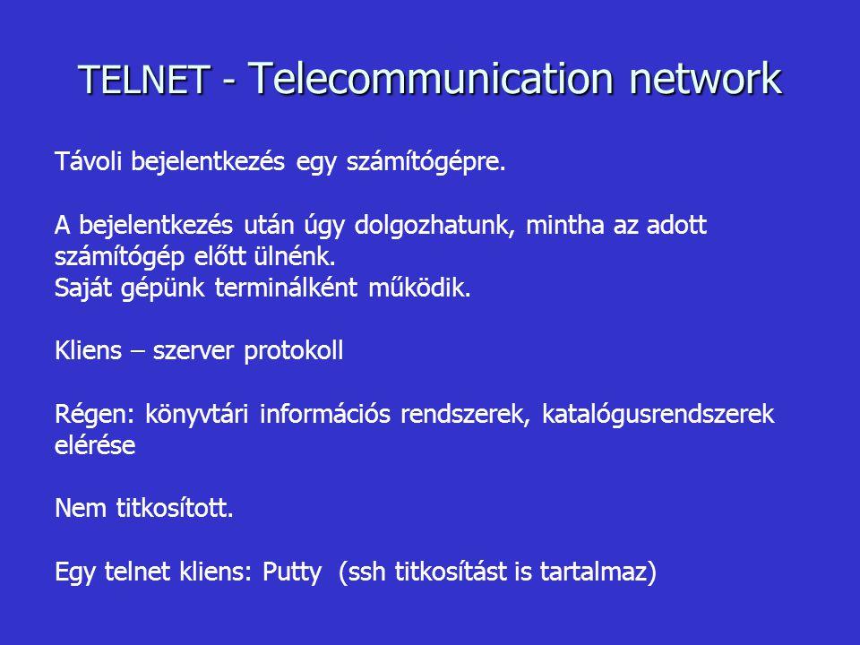 TELNET - Telecommunication network Távoli bejelentkezés egy számítógépre.