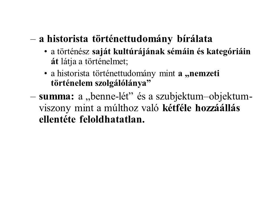–a historista történettudomány bírálata a történész saját kultúrájának sémáin és kategóriáin át látja a történelmet; a historista történettudomány min