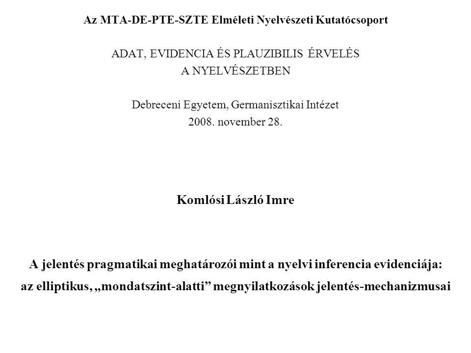 Az MTA-DE-PTE-SZTE Elméleti Nyelvészeti Kutatócsoport ADAT, EVIDENCIA ÉS PLAUZIBILIS ÉRVELÉS A NYELVÉSZETBEN Debreceni Egyetem, Germanisztikai Intézet 2008.