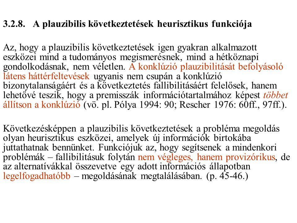 3.2.8.A plauzibilis következtetések heurisztikus funkciója Az, hogy a plauzibilis következtetések igen gyakran alkalmazott eszközei mind a tudományos megismerésnek, mind a hétköznapi gondolkodásnak, nem véletlen.