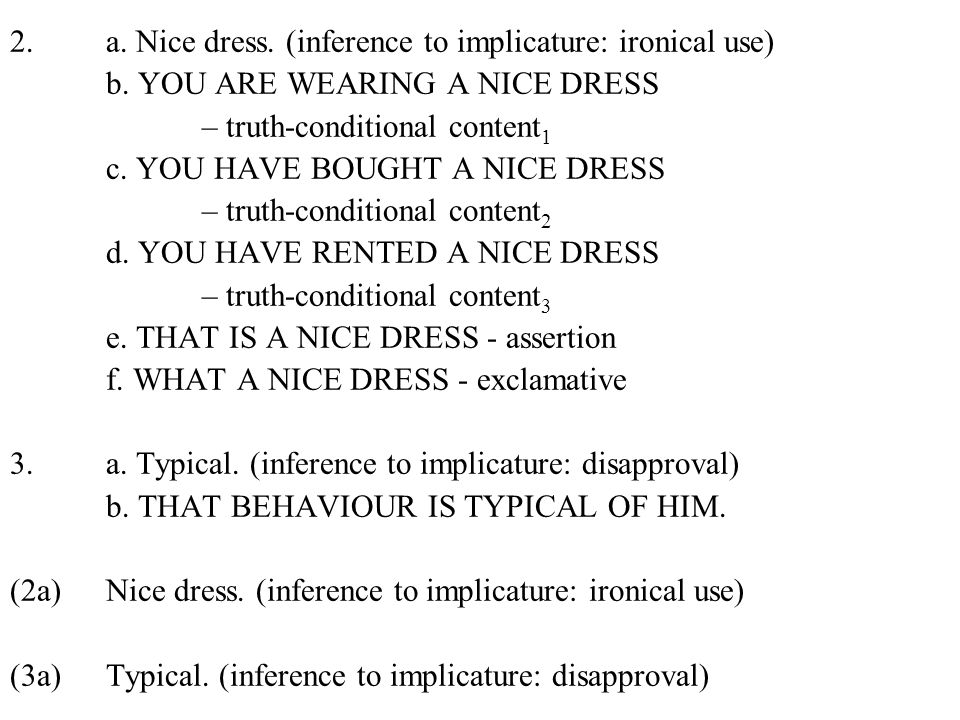 2.a. Nice dress. (inference to implicature: ironical use) b.