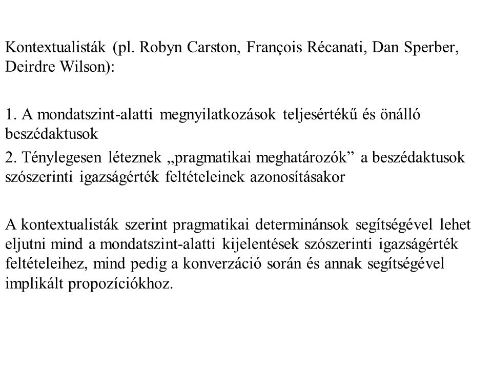 Kontextualisták (pl. Robyn Carston, François Récanati, Dan Sperber, Deirdre Wilson): 1.