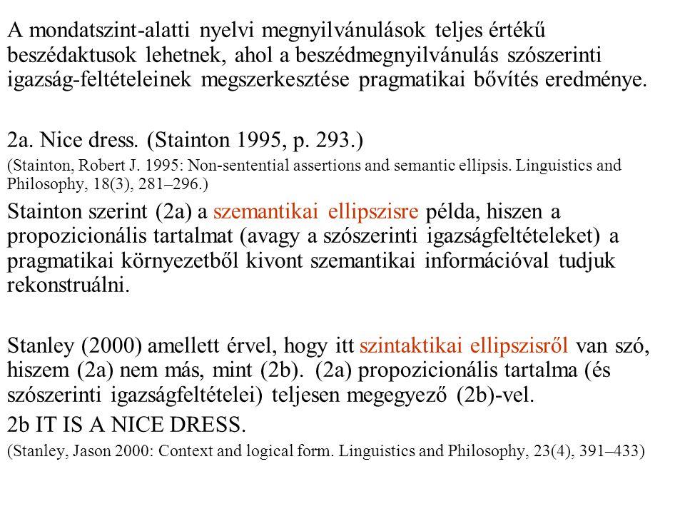 A mondatszint-alatti nyelvi megnyilvánulások teljes értékű beszédaktusok lehetnek, ahol a beszédmegnyilvánulás szószerinti igazság-feltételeinek megszerkesztése pragmatikai bővítés eredménye.