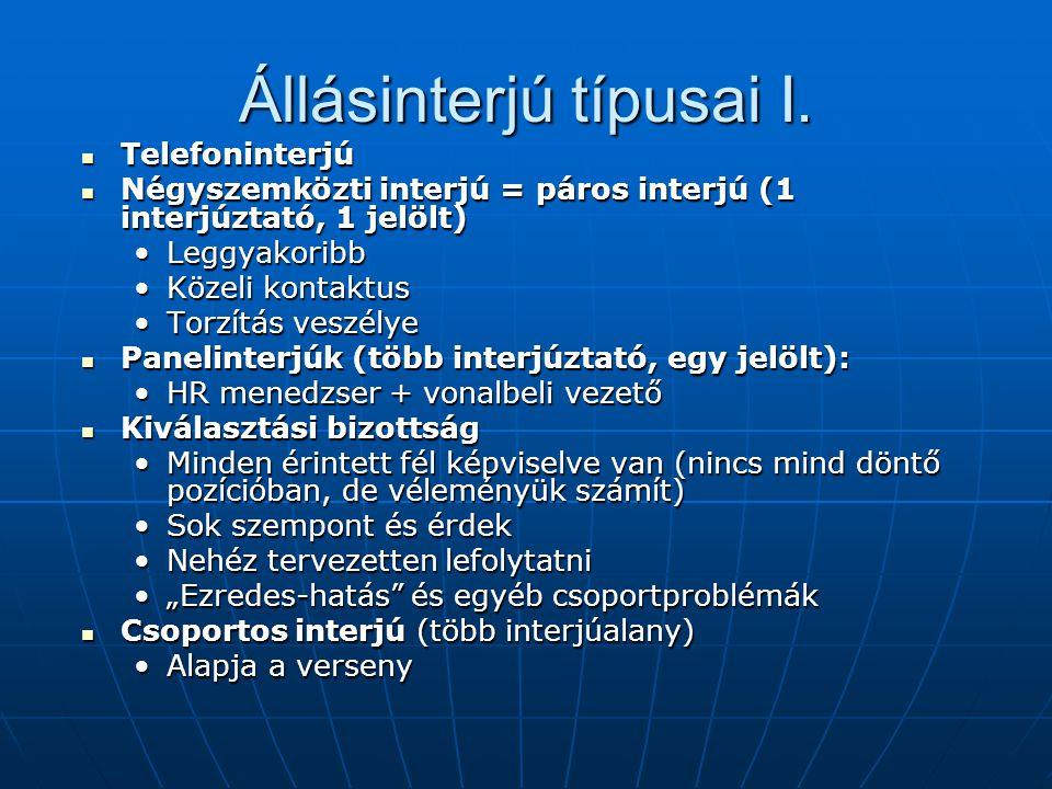 Állásinterjú típusai I. Telefoninterjú Telefoninterjú Négyszemközti interjú = páros interjú (1 interjúztató, 1 jelölt) Négyszemközti interjú = páros i