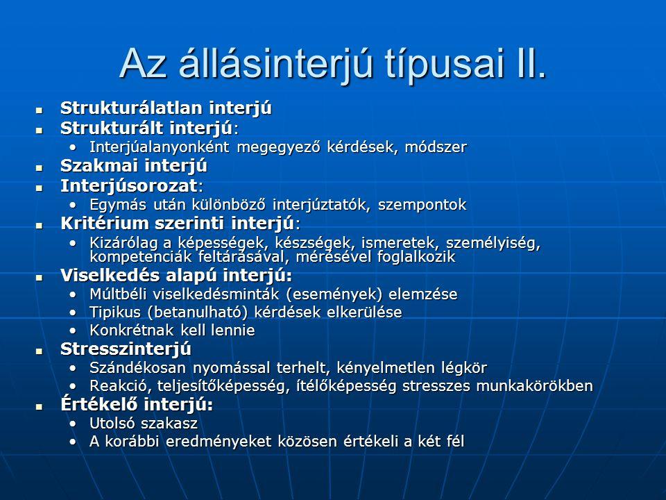 Az állásinterjú típusai II. Strukturálatlan interjú Strukturálatlan interjú Strukturált interjú: Strukturált interjú: Interjúalanyonként megegyező kér