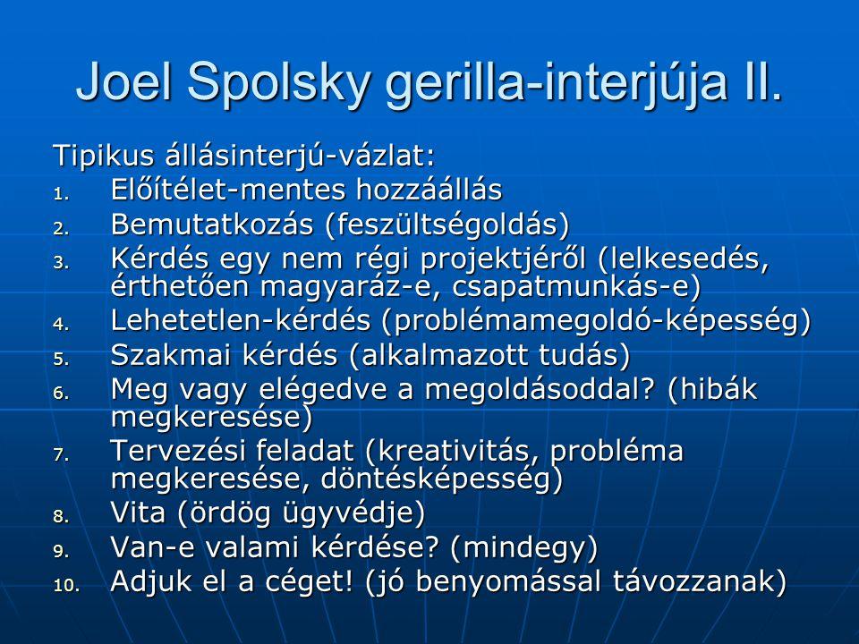 Joel Spolsky gerilla-interjúja II. Tipikus állásinterjú-vázlat: 1. Előítélet-mentes hozzáállás 2. Bemutatkozás (feszültségoldás) 3. Kérdés egy nem rég