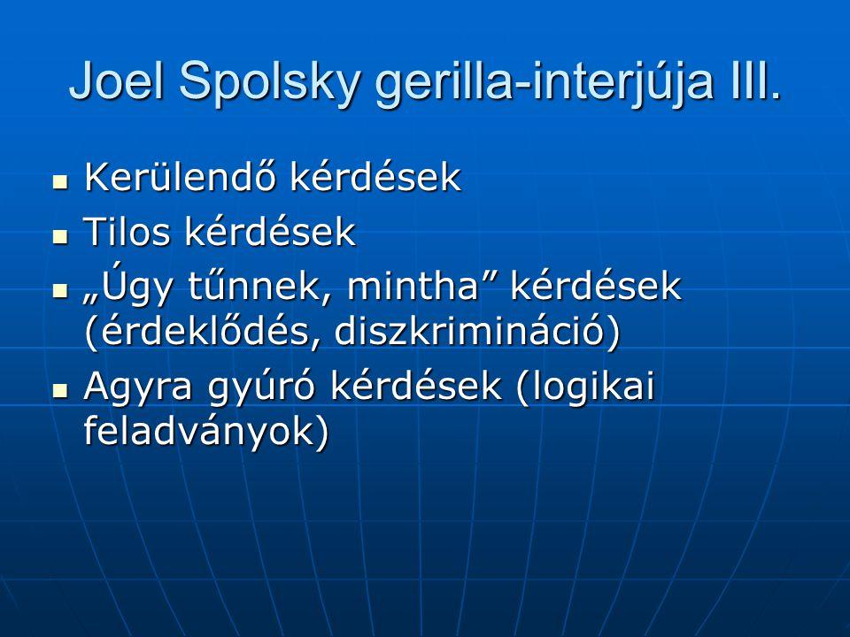 """Joel Spolsky gerilla-interjúja III. Kerülendő kérdések Kerülendő kérdések Tilos kérdések Tilos kérdések """"Úgy tűnnek, mintha"""" kérdések (érdeklődés, dis"""