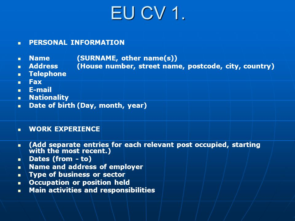 EU CV 1. PERSONAL INFORMATION Name(SURNAME, other name(s)) Address(House number, street name, postcode, city, country) Telephone Fax E-mail Nationalit