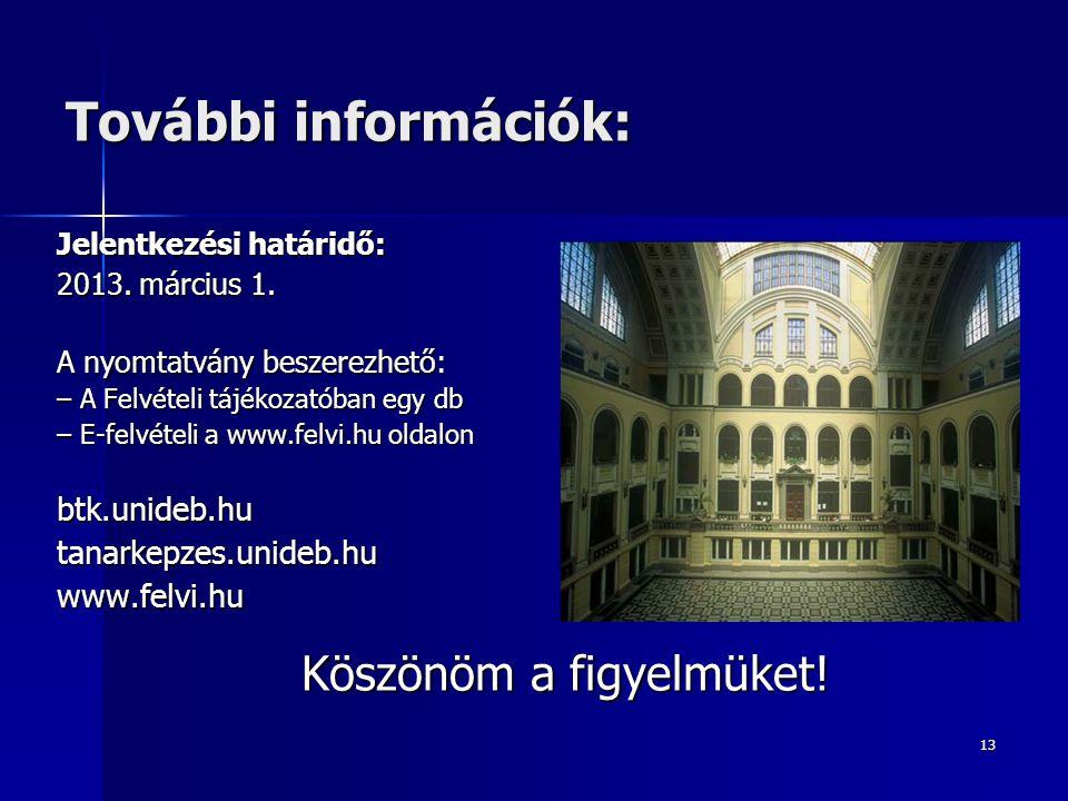 13 További információk: Jelentkezési határidő: 2013. március 1. A nyomtatvány beszerezhető: – A Felvételi tájékozatóban egy db – E-felvételi a www.fel