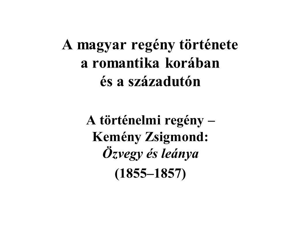A magyar regény története a romantika korában és a századutón A történelmi regény – Kemény Zsigmond: Özvegy és leánya (1855–1857)