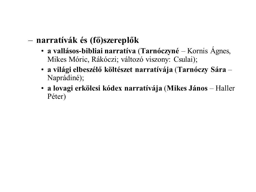 –narratívák és (fő)szereplők a vallásos-bibliai narratíva (Tarnóczyné – Kornis Ágnes, Mikes Móric, Rákóczi; változó viszony: Csulai); a világi elbeszé